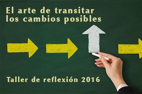 El arte de transitar los cambios posibles - Taller de reflexión - 2016