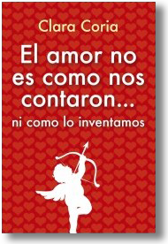 El amor no es como nos contaron… ni como lo inventamos, por Clara Coria